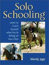 Solo Schooling : Learn to Coach Yourself When You're Riding on Your Own
