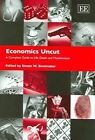 Economics Uncut: A Complete Guide to Life, Death and Misadventure by Edward Elgar Publishing Ltd (Hardback, 2005)