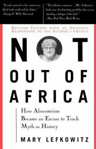 """Not Out Of Africa: How """"""""Afrocentrism"""""""" Became An Excuse To Teach Myth As Histo"""