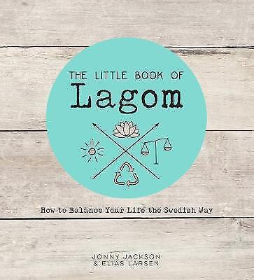 1 of 1 - The Little Book of Lagom: How to Balance Your Life the Swedish Way, Larsen, Elia