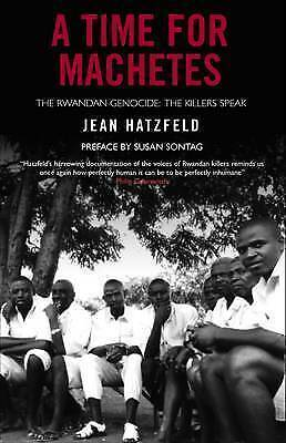 A Time for Machetes: The Rwandan Genocide - The Killers Speak-ExLibrary