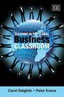 Teaching in the Global Business Classroom by Peter Evans, Carol Dalglish (Hardback, 2008)