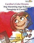 Caroline's Color Dreams: Ang Maraming MGA Kulay Sa Panaginip Ni Caroline: Babl Children's Books in Tagalog and English by Tanner Call, Babl Books (Paperback / softback, 2015)