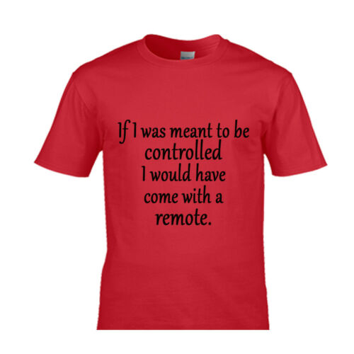 If I was meant to be controlled I would have come with a remote t-shirt funny te