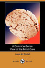 A Common-Sense View of the Mind Cure (Dodo Press) by Laura M Westall (Paperback / softback, 2008)