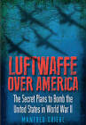Luftwaffe Over America: The Secret Plans to Bomb the United States in World War II by Manfred Griehl (Paperback, 2016)