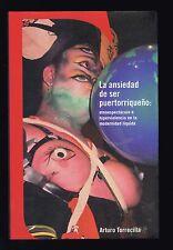 Arturo Torruellas La Ansiedad De Ser Puertorriqueno Puerto Rico 2004 1st Edition
