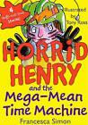 Horrid Henry and the Mega-Mean Time Machine by Francesca Simon (Hardback, 2009)