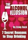 The Alcohol Illusion: 7 Secret Reasons to Stop Drinking by Craig Beck (Paperback, 2013)