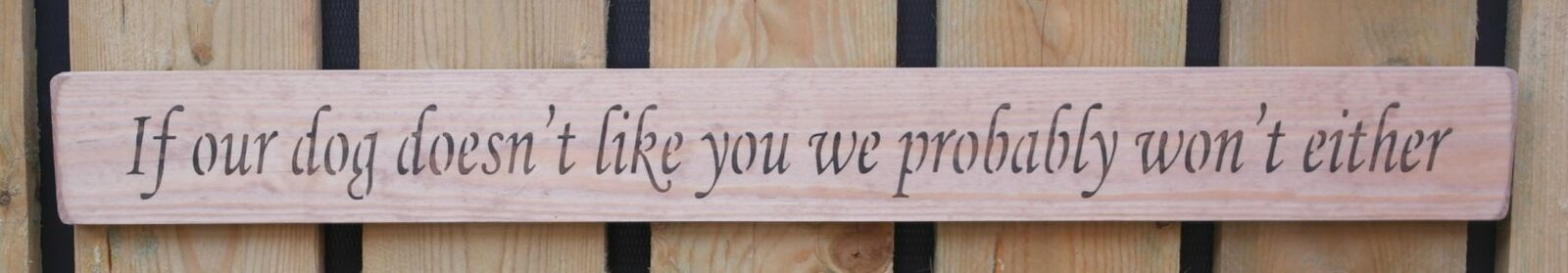 Natural finish wooden sign If our dog doesnt like you we probably wont either