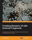 Creating Dynamic UI with Android Fragments by Jim Wilson (Paperback, 2013)
