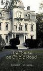 The House on Oriole Road by Richard J. Johnson (Hardback, 2011)