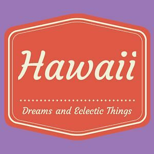 Hawaii Dreams and Eclectic Things