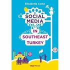 Social Media in South-East Turkey: Love, Kinship and Politics by Elisabetta Costa (Paperback, 2016)