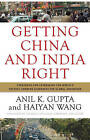 Getting China and India Right: Strategies for Leveraging the World's Fastest Growing Economies for Global Advantage by Haiyan Wang, Anil K. Gupta (Hardback, 2009)