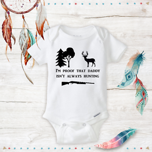 312fbd436 I'm Proof That Daddy Isn't Always Hunting Baby Unisex Onesies Funny ...