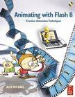 Animating with Flash 8: Creative Animation Techniques by Alex Michael (Paperback, 2006)