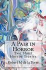 A Pair in Horror: Two Short Horror Stories by De La Torre Robert M, De La Torre (Paperback / softback, 2010)