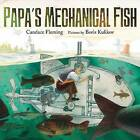 Papa's Mechanical Fish by Candace Fleming (Hardback, 2013)