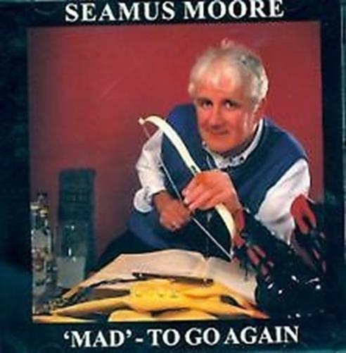 Seamus Moore - Mad To Go Again - New CD Irish Comedy Vodka and Viagra