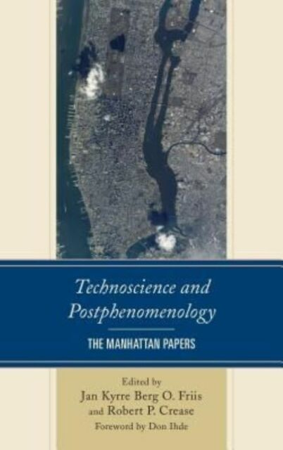 Technoscience and Postphenomenology: The Manhattan Papers (Postphenomenology an