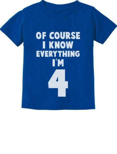 I Know Everything I/'m 4 Funny 4th Birthday Gift Toddler Kids T-Shirt