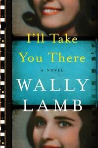I-039-ll-Take-You-There-Wally-Lamb-2016-HARDCOVER-NEW-FREE-SHIPPING