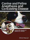 Canine and Feline Anesthesia and Co-Existing Disease by John Wiley & Sons Inc (Paperback, 2014)