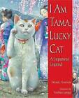 I Am Tama, Lucky Cat: A Japanese Legend by Wendy Henrichs (Paperback / softback, 2016)