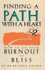 Finding a Path with a Heart : How to Go from Burnout to Bliss/Beverly A. Potter