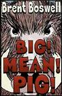 Big! Mean! Pig! by Brent Boswell (Paperback / softback, 2011)