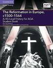 A/AS Level History for AQA the Reformation in Europe, C1500-1564 Student Book by Maximilian Von Habsburg (Paperback, 2015)