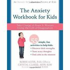 The Anxiety Workbook for Kids: Take Charge of Fears and Worries Using the Gift of Imagination by Robin Alter, Crystal Clarke (Paperback, 2016)