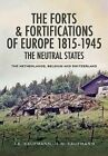 The Forts and Fortifications of Europe 1815-1945 - The Neutral States by J. E. Kaufmann, H. W. Kaufmann (Hardback, 2014)