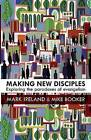 Making New Disciples: Exploring the Paradoxes of Evangelism by Mark Ireland, Mike Booker (Paperback, 2015)