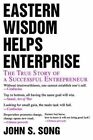 Eastern Wisdom Helps Enterprise The True Story of a Successful Entrepreneur Paperback – 18 May 2004