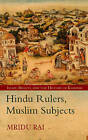 Hindu Rulers, Muslim Subjects: Islam, Community and the History of Kashmir by Mridu Rai (Paperback, 2004)
