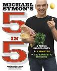 Michael Symon's 5 in 5: 5 Fresh Ingredients + 5 Minutes = 120 Fantastic Dinners by Michael Symon (Paperback, 2013)
