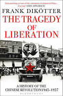 The Tragedy of Liberation: A History of the Chinese Revolution 1945-1957 by Frank Dikotter (Paperback, 2014)