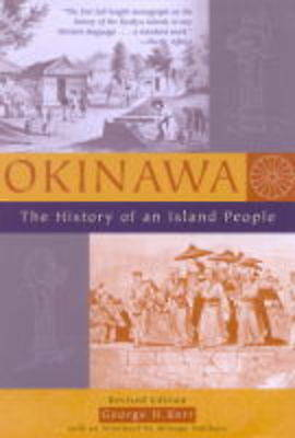 Okinawa: The History of an Island People by Kerr, George