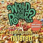 Would You Rather... ?: Would You Rather... ? Terrifically Twisted : Over 300 Crazy Questions! by Justin Heimberg and David Gomberg (2012, Paperback)