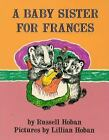 I Can Read Level 2: A Baby Sister for Frances by Russell Hoban (1976, Paperback, Reprint)