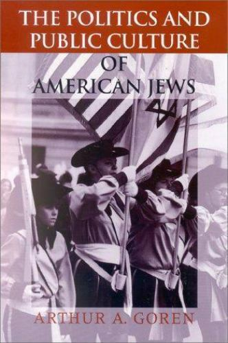 The Politics and Public Culture of American Jews [The Modern Jewish Experience]