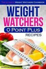 Weight Watchers 0 Point Plus Recipes: The Ultimate Weight Watchers Cookbook by Gordon Rock (Paperback / softback, 2015)