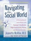 Navigating the Social World: A Curriculum for Individuals with Asperger's Syndrome, High Functioning Autism and Related Disorders by Jeannie McAfee (Paperback, 2014)