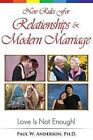 New Rules for Relationships and Marriage: Love Is Not Enough. by Paul W Anderson Ph D (Paperback / softback, 2013)
