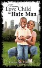 From Love Child to Hate Man 9781450224048 by Vincent Mc. a Alleyne Paperback