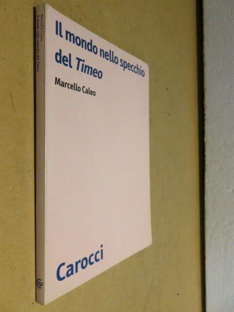 IL MONDO NELLO SPECCHIO DEL TIMEO Marcello Caleo Carocci 2006 storia libro di