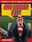 One Ginger Pele!: Football's Funniest Songs and Chants by Chris Parker (Paperback, 2009)