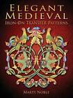 Elegant Medieval Iron-on Transfer Patterns by Marty Noble (Paperback, 2015)